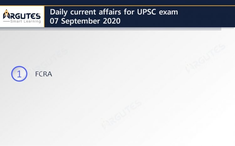 Daily Current Affairs for UPSC Civil Services Exam – 07 September 2020