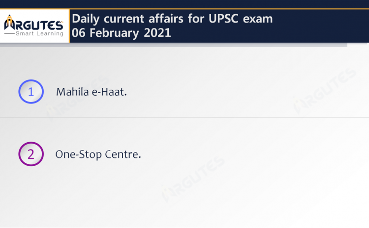 Daily Current Affairs for UPSC Civil Services Exam – 06 February 2021