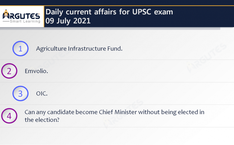 Daily Current Affairs for UPSC Civil Services Exam – 09 July 2021