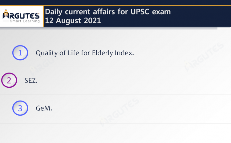 Daily Current Affairs for UPSC Civil Services Exam – 12 August 2021
